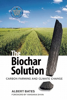 The Biochar Solution By Bates, Albert/ Shiva, Vandana (FRW)