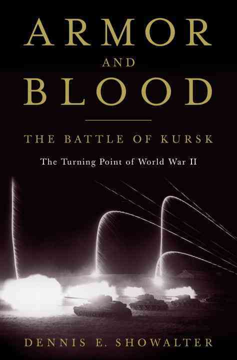 Armor and Blood: the Battle of Kursk By Showalter, Dennis